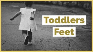Foot milestones for toddlers and children